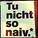 sign, poster, don't be naive, tu nicht so naiv, berlin, germany - LUL000154
